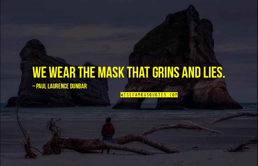 A Mask Quotes By Paul Laurence Dunbar: We wear the mask that grins and lies.