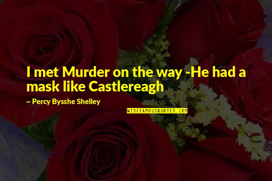 A Mask Quotes By Percy Bysshe Shelley: I met Murder on the way -He had