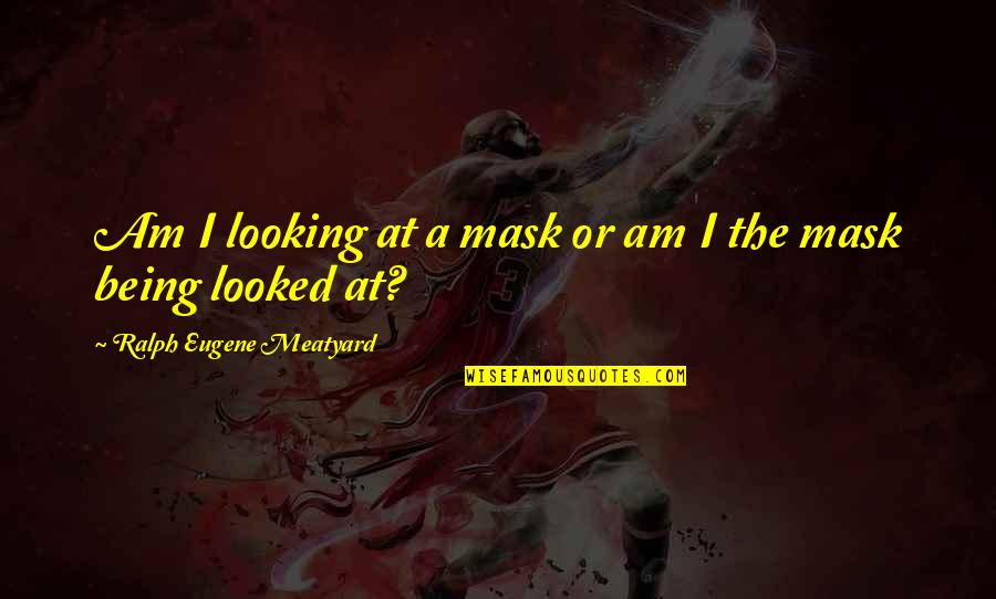 A Mask Quotes By Ralph Eugene Meatyard: Am I looking at a mask or am