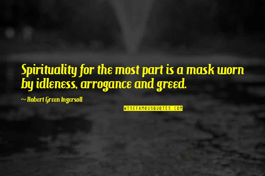 A Mask Quotes By Robert Green Ingersoll: Spirituality for the most part is a mask