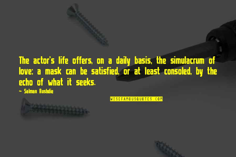 A Mask Quotes By Salman Rushdie: The actor's life offers, on a daily basis,