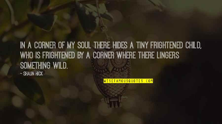 A Mask Quotes By Shaun Hick: In a corner of my soul there hides
