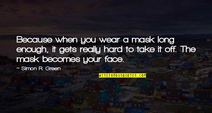 A Mask Quotes By Simon R. Green: Because when you wear a mask long enough,
