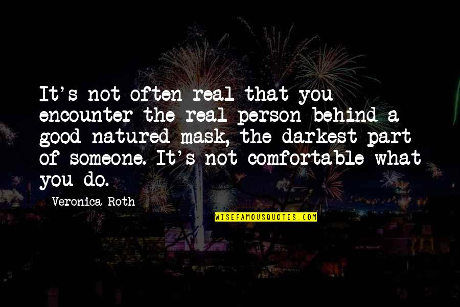 A Mask Quotes By Veronica Roth: It's not often real that you encounter the