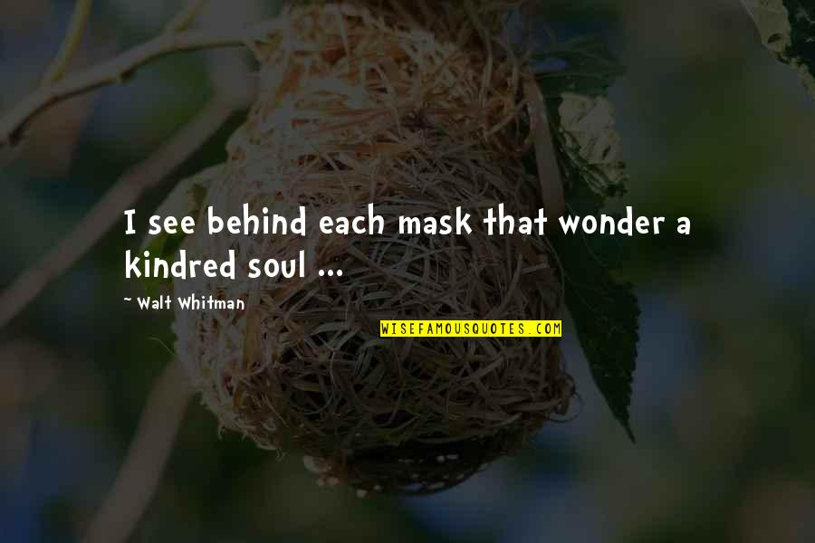 A Mask Quotes By Walt Whitman: I see behind each mask that wonder a