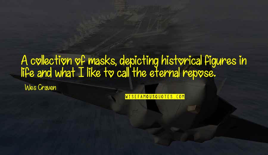 A Mask Quotes By Wes Craven: A collection of masks, depicting historical figures in