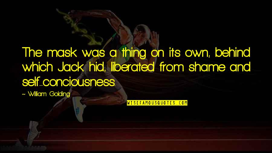 A Mask Quotes By William Golding: The mask was a thing on it's own,