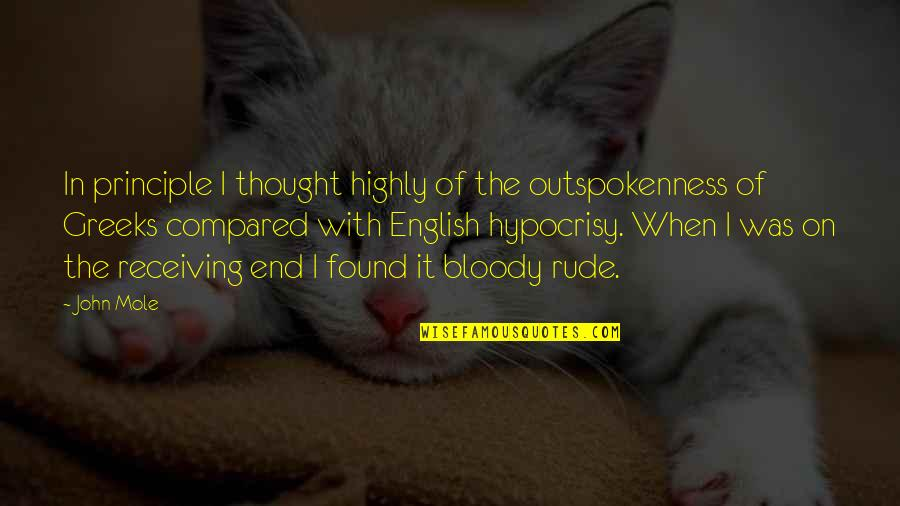 A Mole Quotes By John Mole: In principle I thought highly of the outspokenness