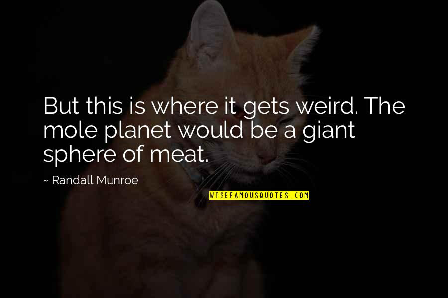 A Mole Quotes By Randall Munroe: But this is where it gets weird. The