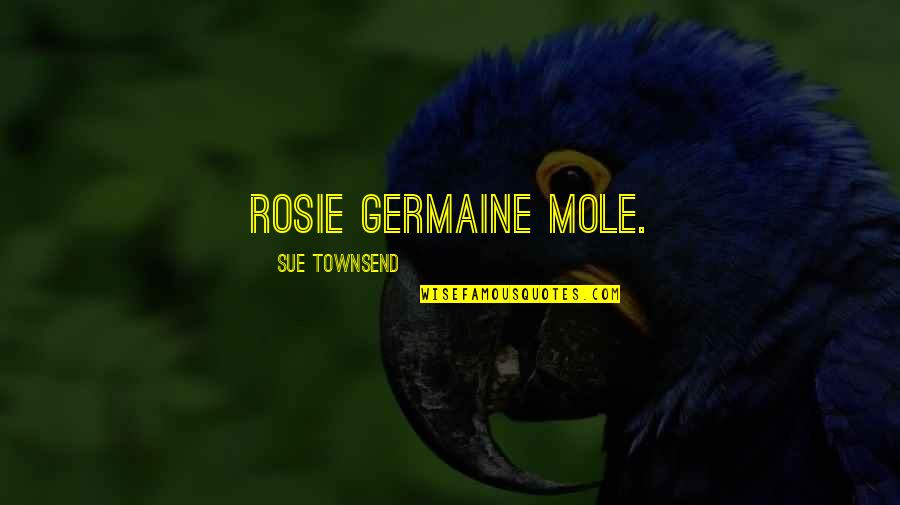A Mole Quotes By Sue Townsend: Rosie Germaine Mole.