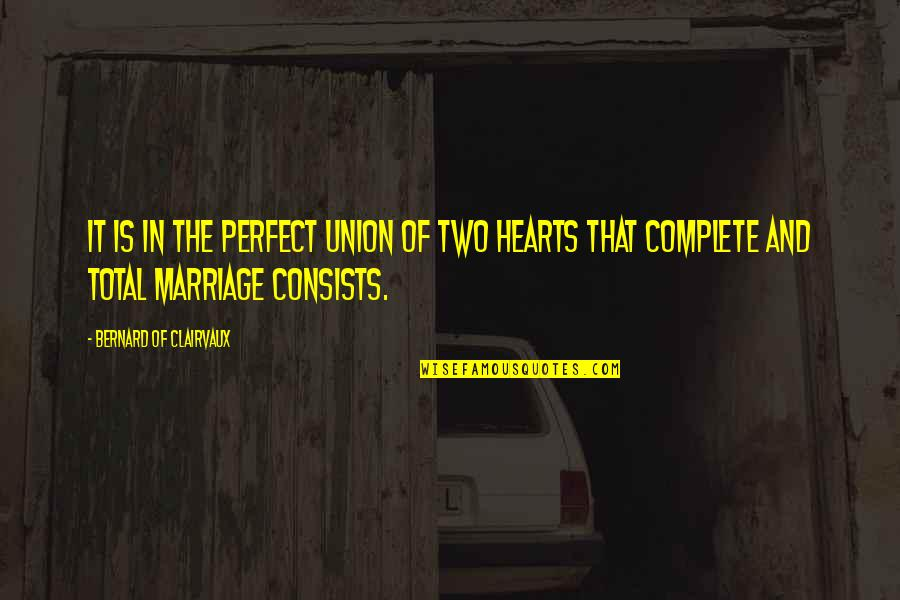A More Perfect Union Quotes By Bernard Of Clairvaux: It is in the perfect union of two