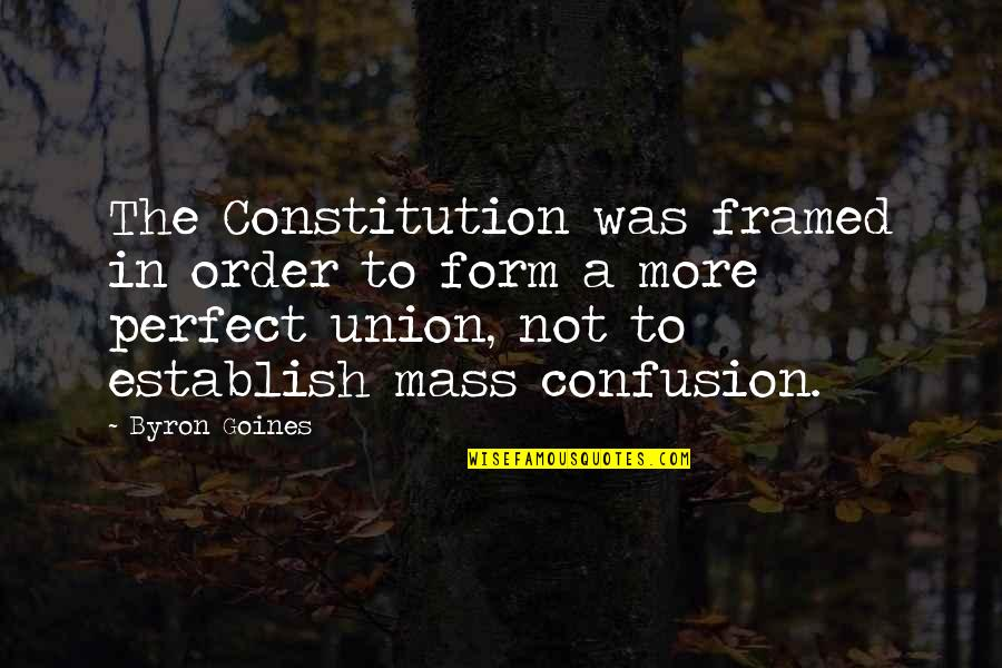 A More Perfect Union Quotes By Byron Goines: The Constitution was framed in order to form