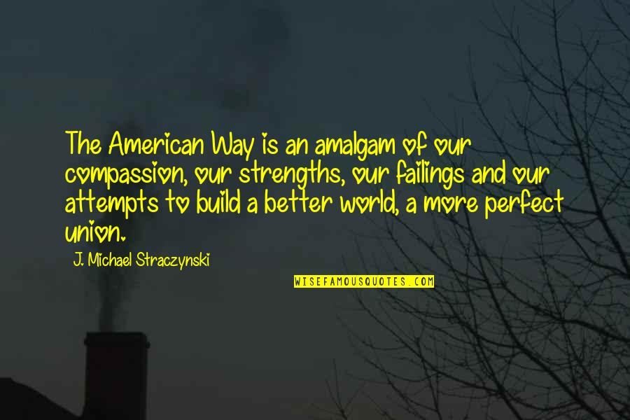 A More Perfect Union Quotes By J. Michael Straczynski: The American Way is an amalgam of our