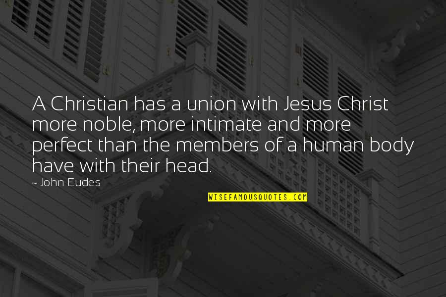 A More Perfect Union Quotes By John Eudes: A Christian has a union with Jesus Christ