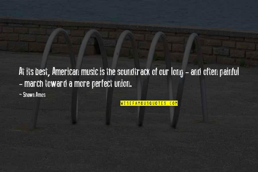 A More Perfect Union Quotes By Shawn Amos: At its best, American music is the soundtrack