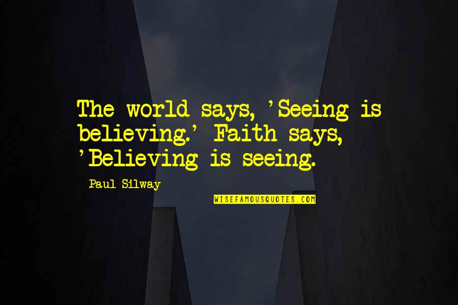A Mother Losing Her Baby Quotes By Paul Silway: The world says, 'Seeing is believing.' Faith says,