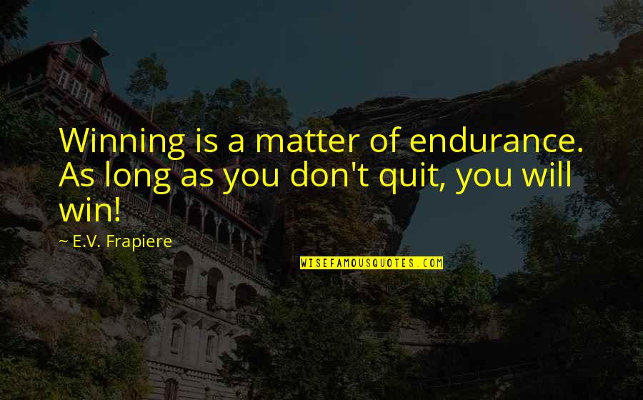 A Mother's Love And Strength Quotes By E.V. Frapiere: Winning is a matter of endurance. As long