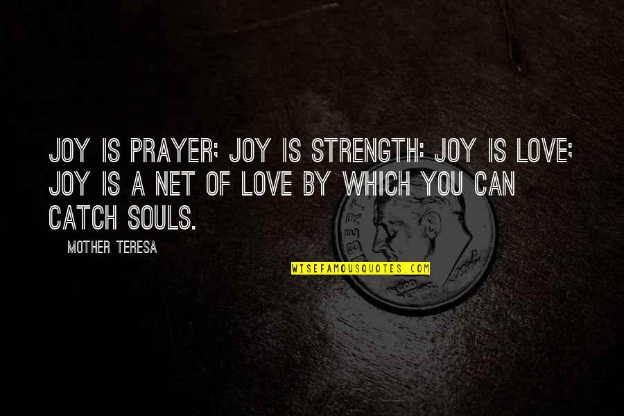 A Mother's Love And Strength Quotes By Mother Teresa: Joy is prayer; joy is strength: joy is