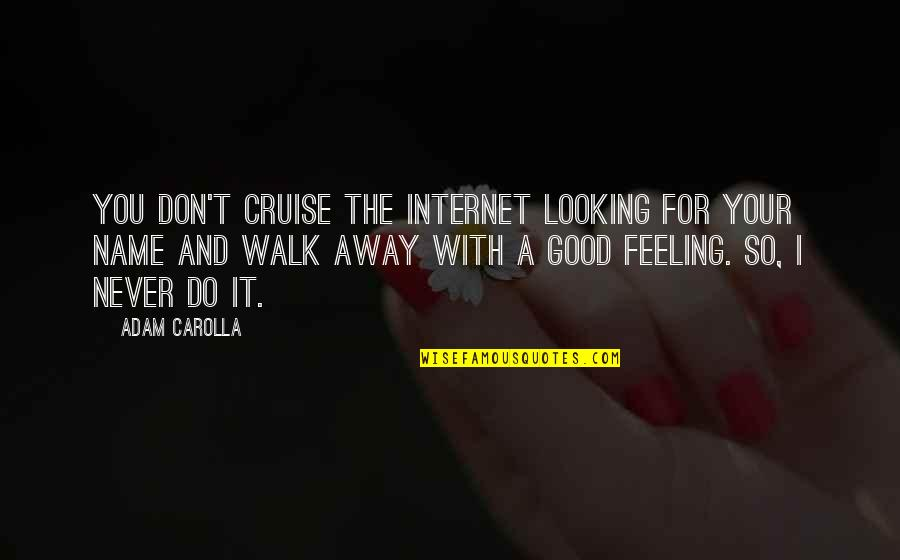 A Mothers Love For A Child Quotes By Adam Carolla: You don't cruise the Internet looking for your