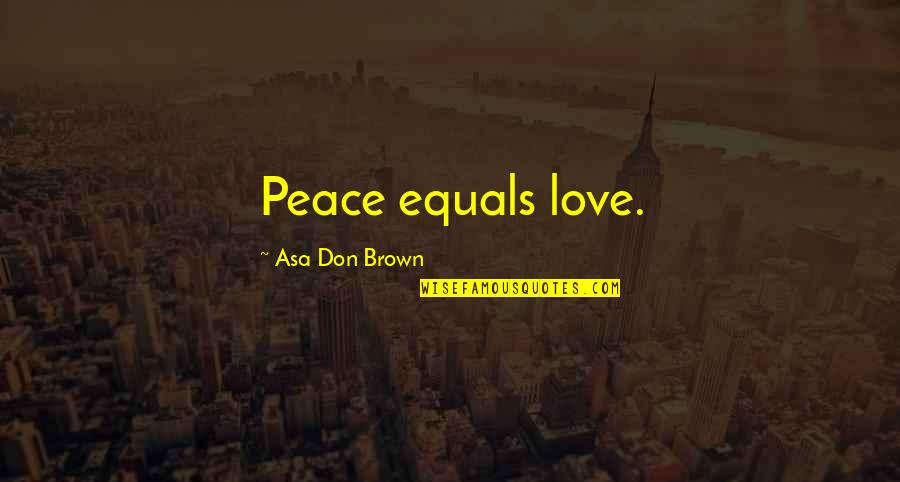 A Mothers Love For A Child Quotes By Asa Don Brown: Peace equals love.