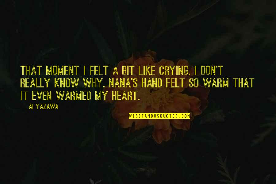 A Nana Quotes By Ai Yazawa: That moment I felt a bit like crying.