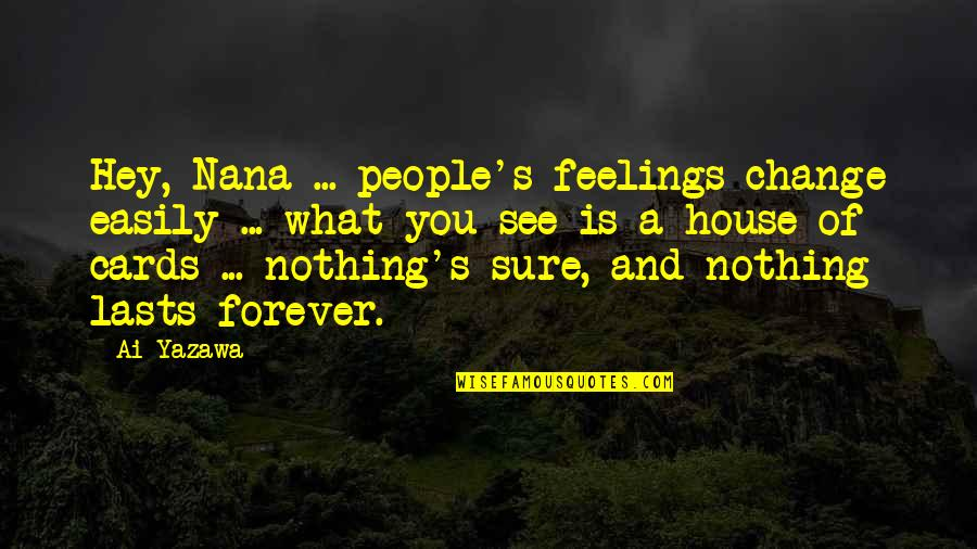 A Nana Quotes By Ai Yazawa: Hey, Nana ... people's feelings change easily ...