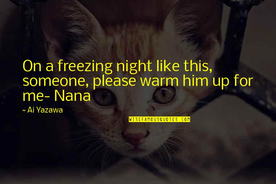 A Nana Quotes By Ai Yazawa: On a freezing night like this, someone, please