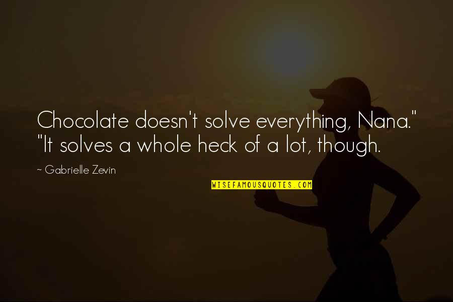 "A Nana Quotes By Gabrielle Zevin: Chocolate doesn't solve everything, Nana."" ""It solves a"