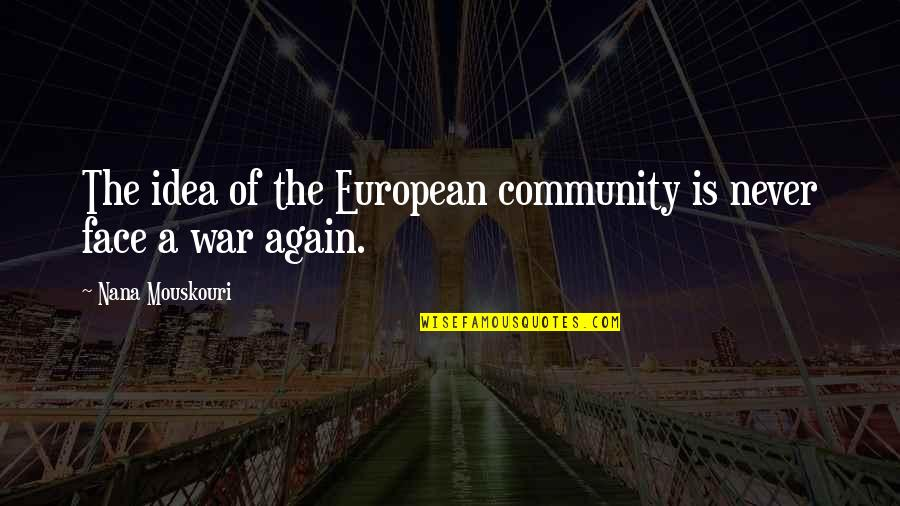 A Nana Quotes By Nana Mouskouri: The idea of the European community is never