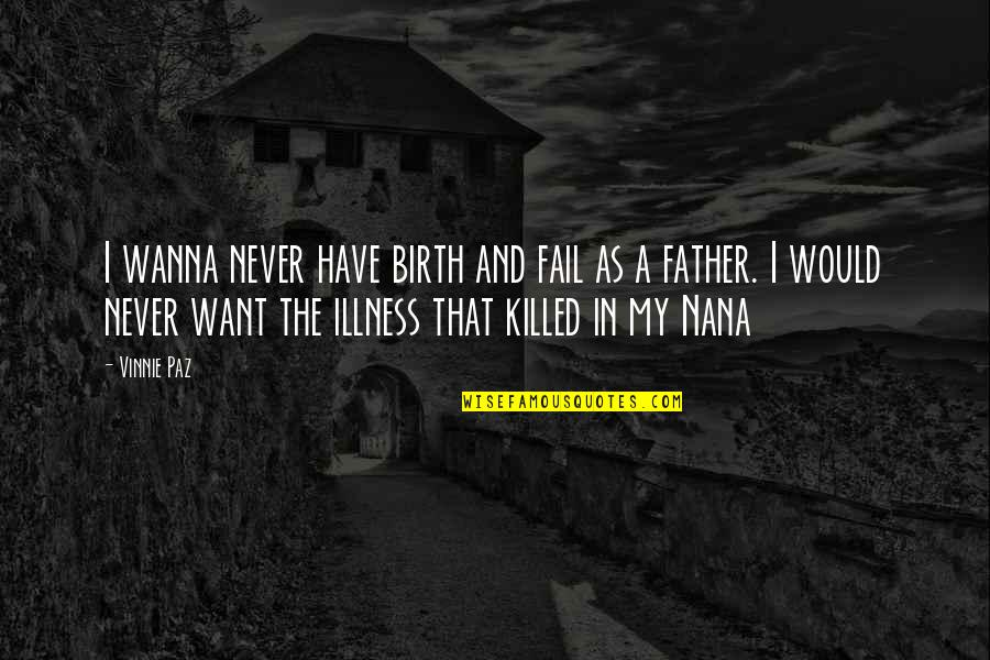 A Nana Quotes By Vinnie Paz: I wanna never have birth and fail as