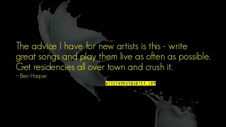 A New Crush Quotes By Ben Harper: The advice I have for new artists is