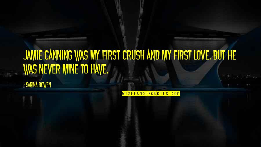 A New Crush Quotes By Sarina Bowen: Jamie Canning was my first crush and my