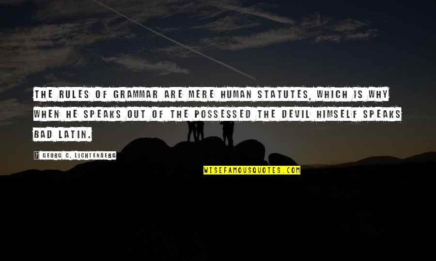 A New Day Ahead Quotes By Georg C. Lichtenberg: The rules of grammar are mere human statutes,