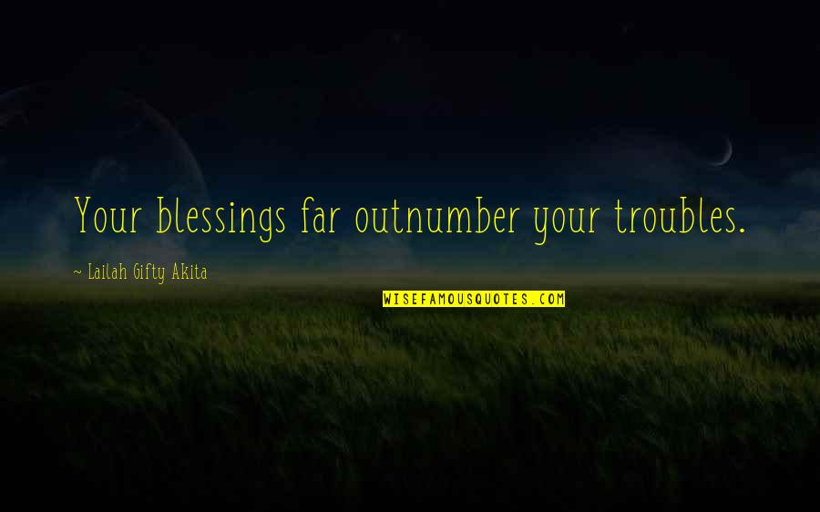A New Day Ahead Quotes By Lailah Gifty Akita: Your blessings far outnumber your troubles.