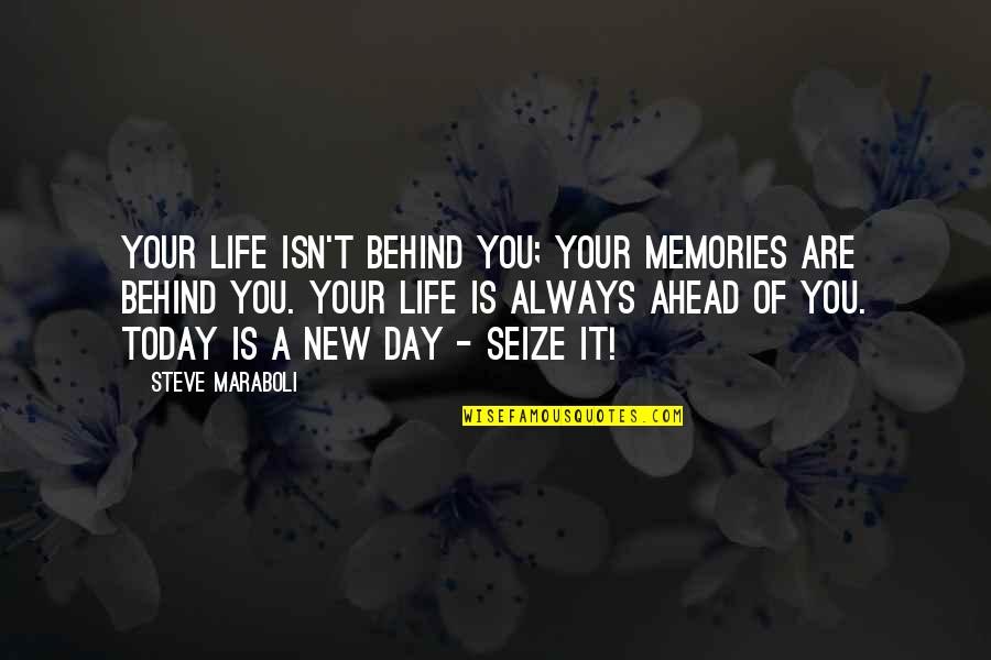A New Day Ahead Quotes By Steve Maraboli: Your life isn't behind you; your memories are