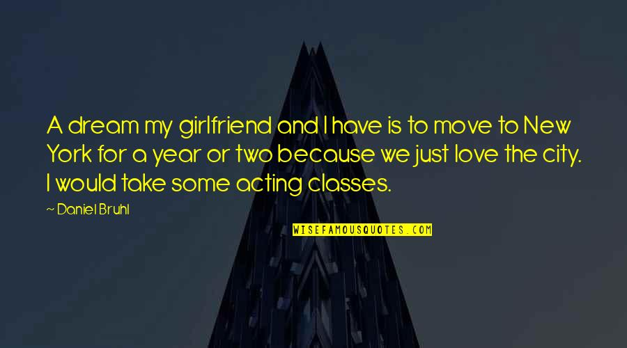 A New Year And Love Quotes By Daniel Bruhl: A dream my girlfriend and I have is