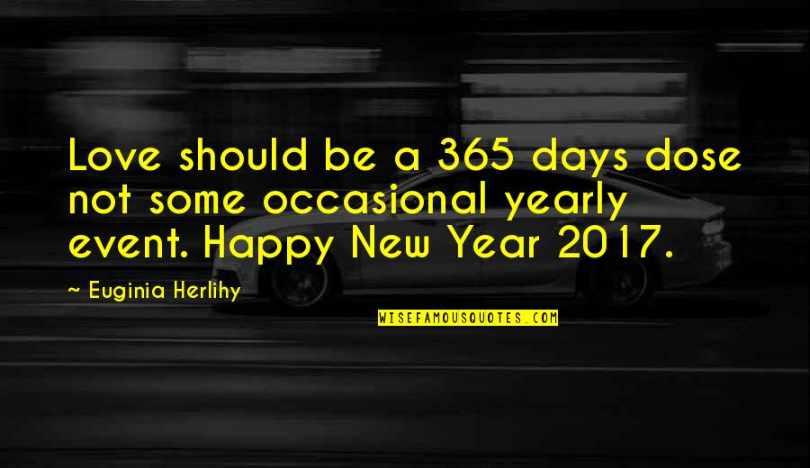 A New Year And Love Quotes By Euginia Herlihy: Love should be a 365 days dose not