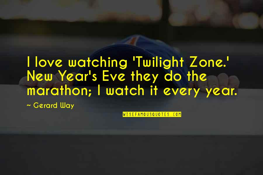 A New Year And Love Quotes By Gerard Way: I love watching 'Twilight Zone.' New Year's Eve