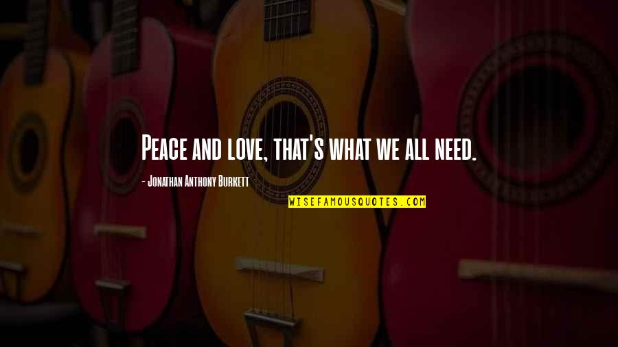 A New Year And Love Quotes By Jonathan Anthony Burkett: Peace and love, that's what we all need.