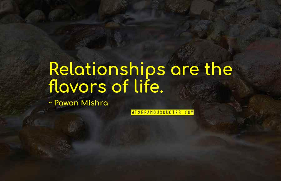 A New Year And Love Quotes By Pawan Mishra: Relationships are the flavors of life.