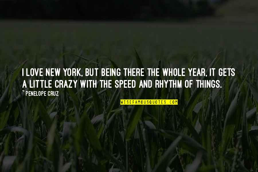 A New Year And Love Quotes By Penelope Cruz: I love New York, but being there the