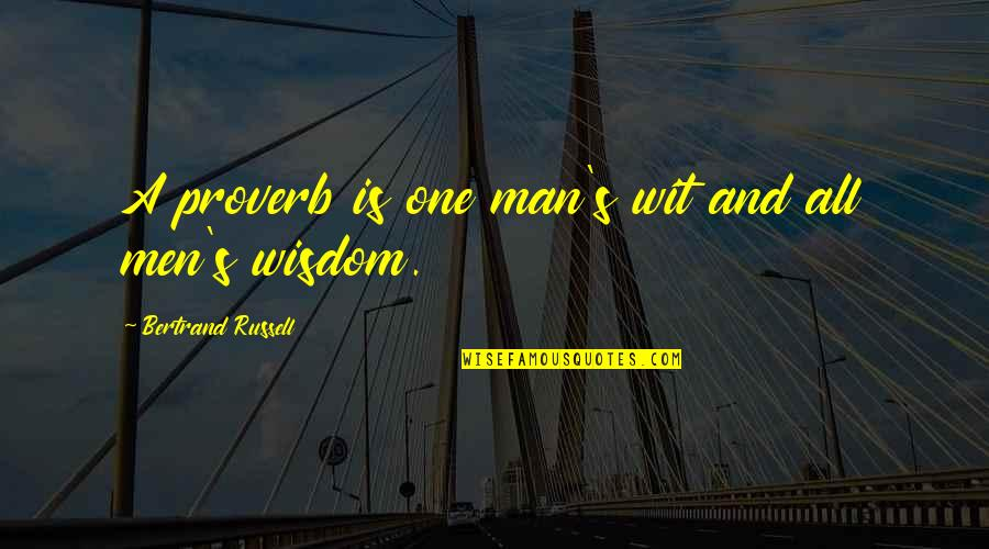 A Nice Quiet Place Fitzgerald Quotes By Bertrand Russell: A proverb is one man's wit and all