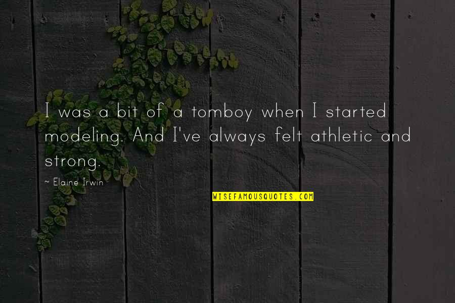 A Nice Quiet Place Fitzgerald Quotes By Elaine Irwin: I was a bit of a tomboy when