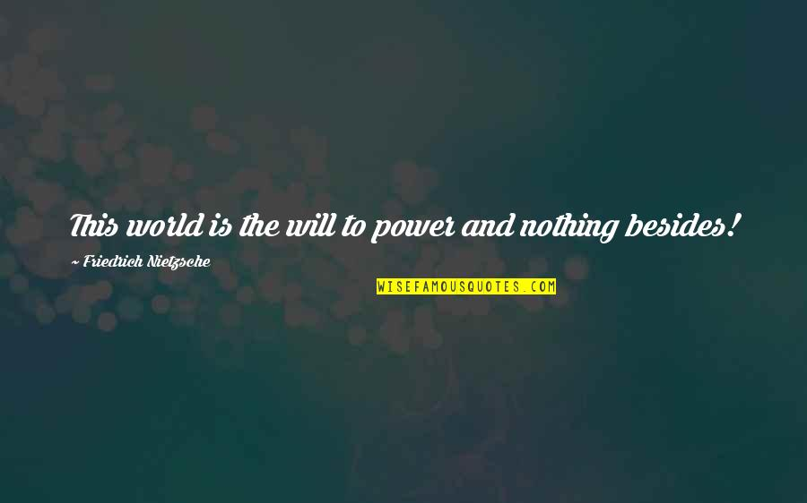 A Nice Quiet Place Fitzgerald Quotes By Friedrich Nietzsche: This world is the will to power and