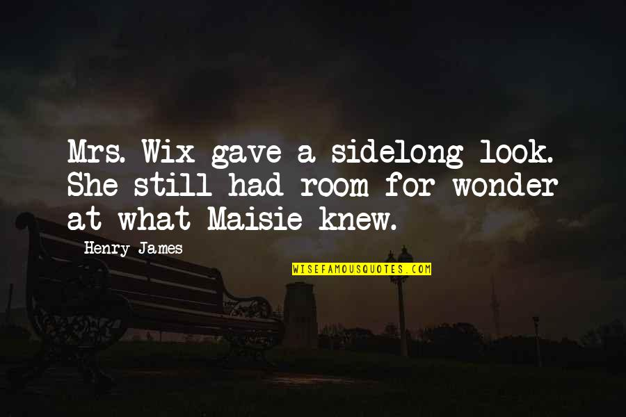 A Nice Quiet Place Fitzgerald Quotes By Henry James: Mrs. Wix gave a sidelong look. She still