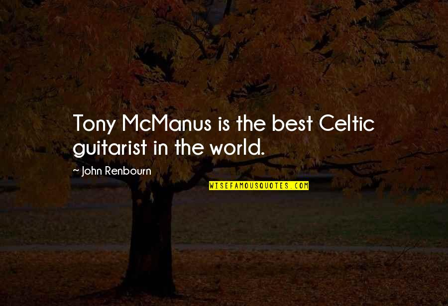 A Nice Quiet Place Fitzgerald Quotes By John Renbourn: Tony McManus is the best Celtic guitarist in