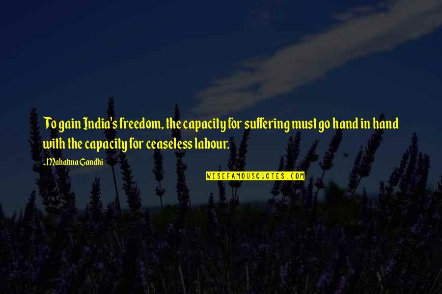 A Nice Quiet Place Fitzgerald Quotes By Mahatma Gandhi: To gain India's freedom, the capacity for suffering