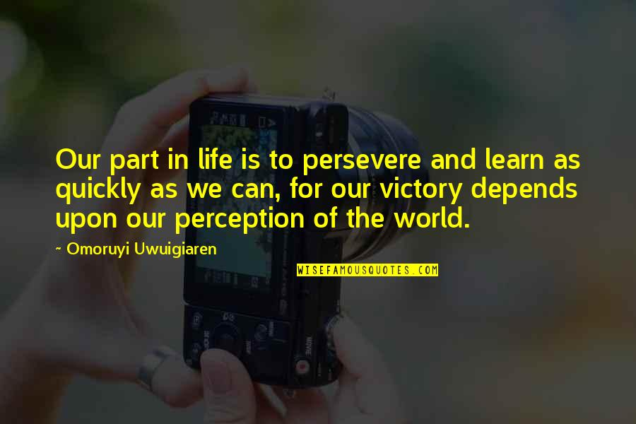 A Nice Quiet Place Fitzgerald Quotes By Omoruyi Uwuigiaren: Our part in life is to persevere and