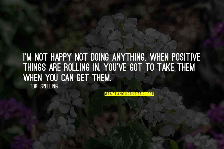 A Nice Quiet Place Fitzgerald Quotes By Tori Spelling: I'm not happy not doing anything. When positive