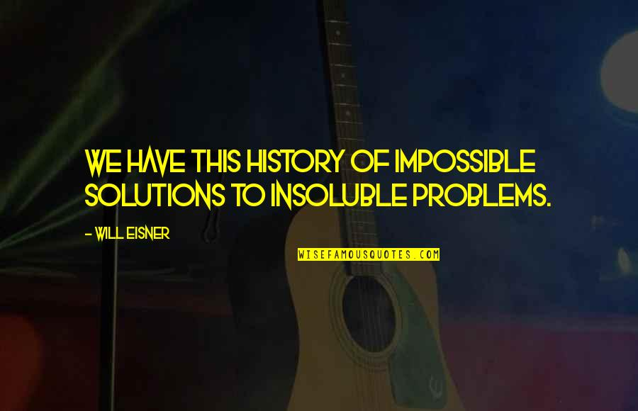 A Nice Quiet Place Fitzgerald Quotes By Will Eisner: We have this history of impossible solutions to